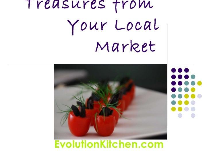 Treasures from  Your Local Market   EvolutionKitchen.com