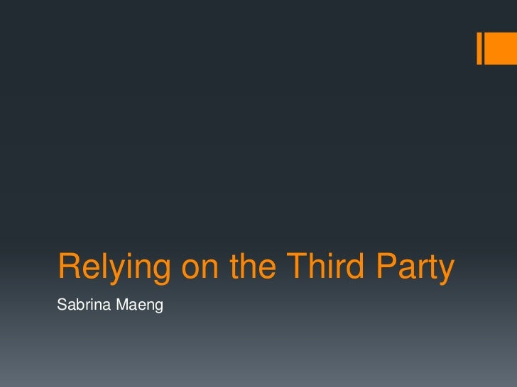 Relying on the Third Party<br />Sabrina Maeng<br />