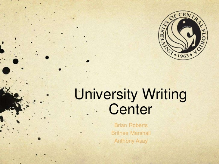 University Writing Center <br />Brian Roberts<br />Britnee Marshall <br />Anthony Asay <br />