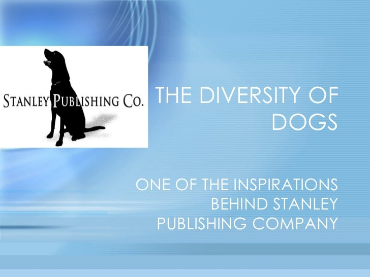 THE DIVERSITY OF DOGS ONE OF THE INSPIRATIONS BEHIND STANLEY PUBLISHING COMPANY