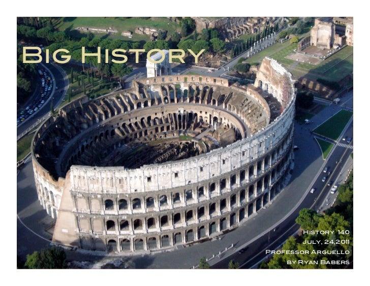 Big History                     History 140                     July, 24,2011              Professor Arguello             ...