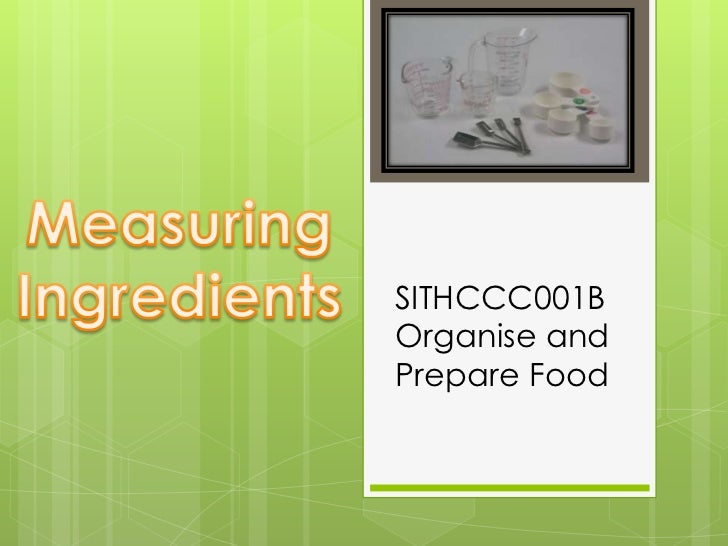 Measuring<br />Ingredients<br />SITHCCC001B<br />Organise and Prepare Food<br />