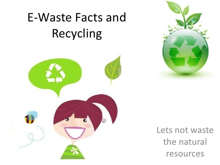 E-Waste Facts and Recycling <br />Lets not waste the natural resources<br />