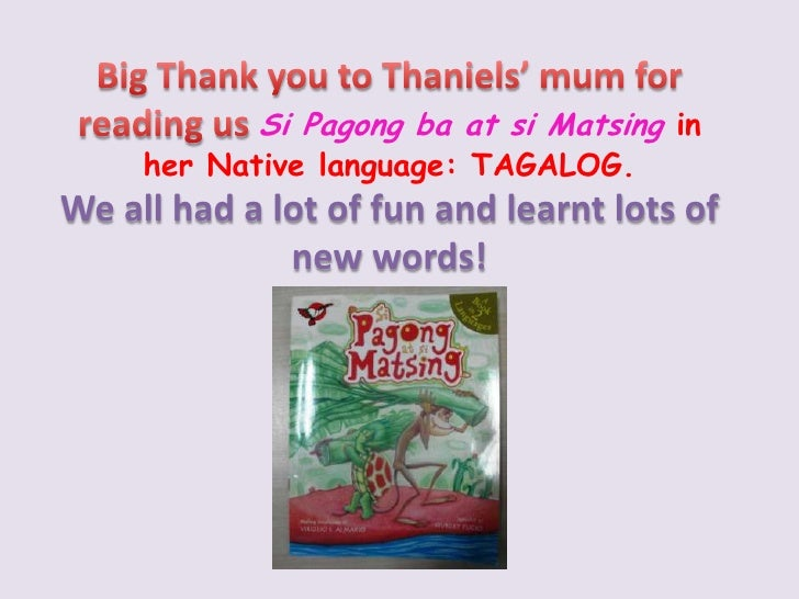 Big Thank you to Thaniels' mum for reading us Si Pagongbaat siMatsingin her Native language: TAGALOG.<br />We all had a lo...
