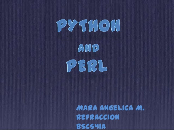Python<br />and<br />perL<br />Mara Angelica M. Refraccion<br />BSCS41A<br />