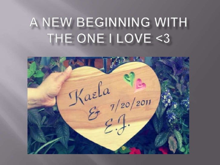 A New Beginning with the one I love <3<br />