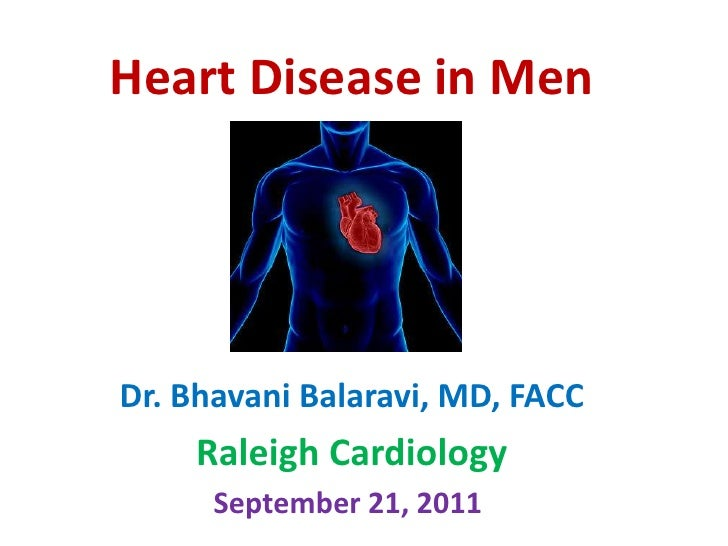 Heart Disease in Men<br />Dr. BhavaniBalaravi, MD, FACC<br />Raleigh Cardiology<br />September 21, 2011<br />