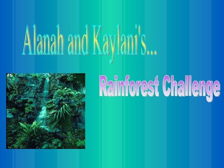 Alanah and Kaylani's... Rainforest Challenge