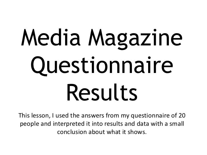 Media Magazine Questionnaire    ResultsThis lesson, I used the answers from my questionnaire of 20people and interpreted i...