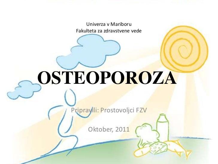 Univerza v Mariboru   Fakulteta za zdravstvene vedeOSTEOPOROZA  Pripravili: Prostovoljci FZV        Oktober, 2011