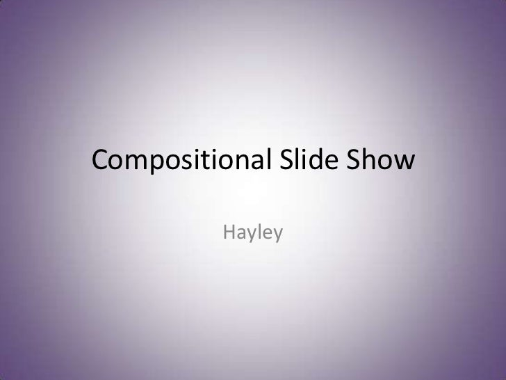 Compositional Slide Show         Hayley