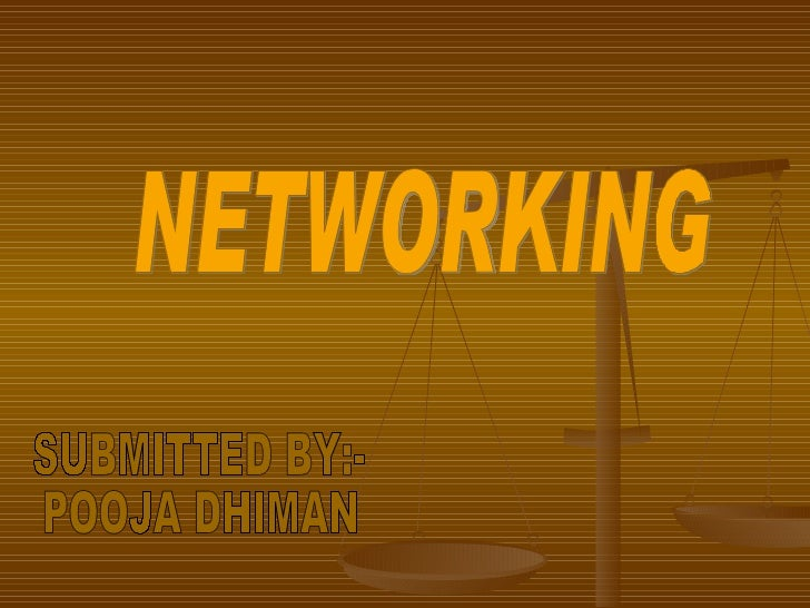 NETWORKING SUBMITTED BY:- POOJA DHIMAN