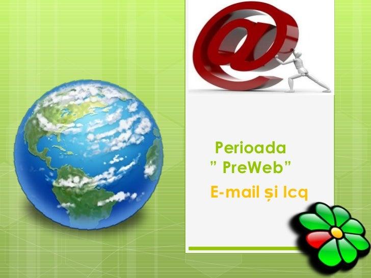 "Perioada     "" PreWeb"" E-mail și Icq"