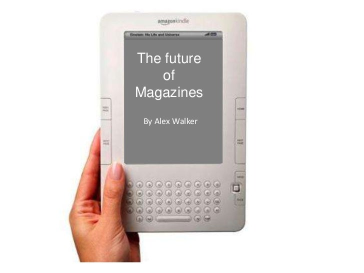 The future    ofMagazines By Alex Walker