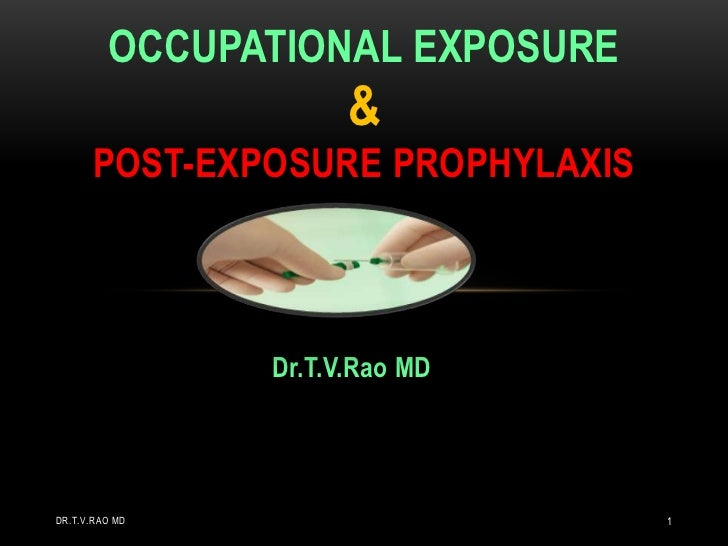 OCCUPATIONAL EXPOSURE                      &      POST-EXPOSURE PROPHYLAXIS                Dr.T.V.Rao MDDR.T.V.RAO MD     ...