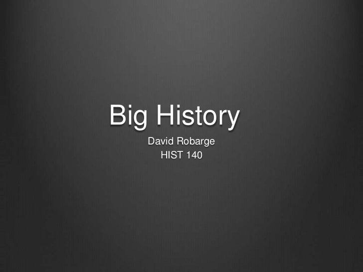 Big History   David Robarge     HIST 140