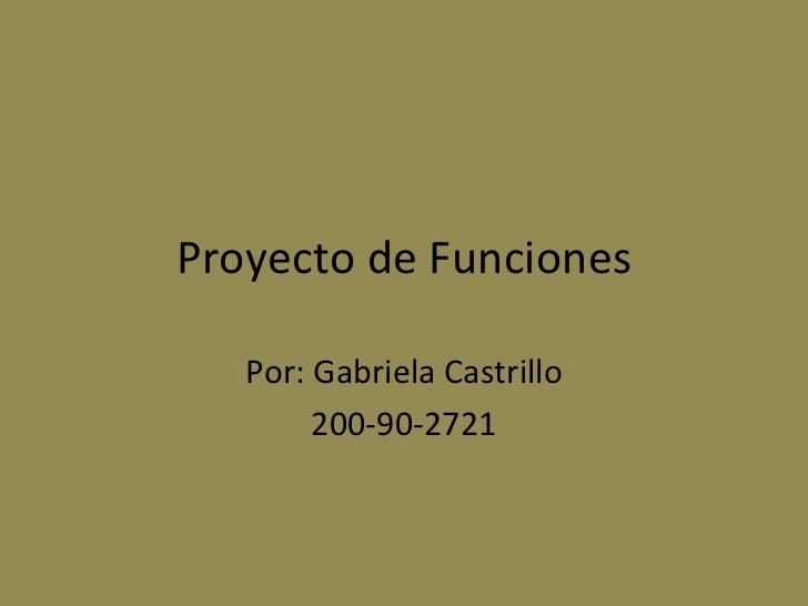 Proyecto de Funciones Por: Gabriela Castrillo 200-90-2721