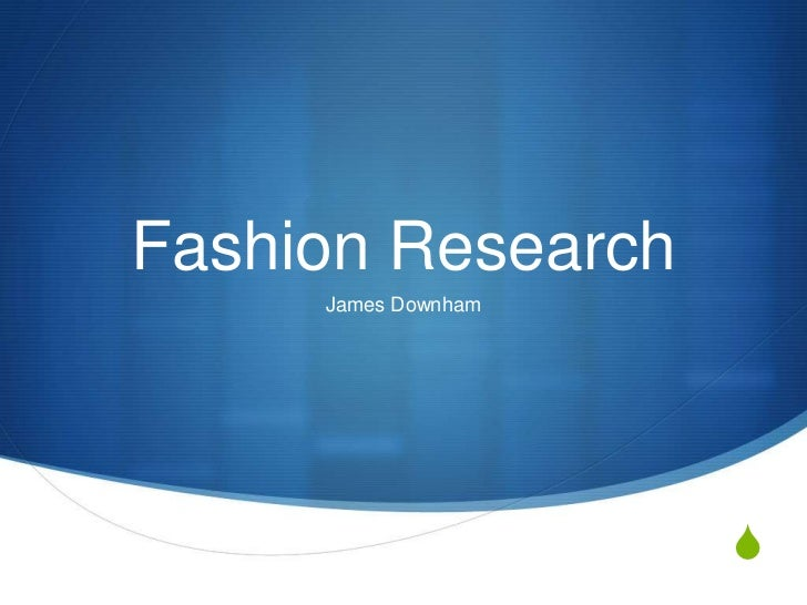 Fashion Research     James Downham                     S