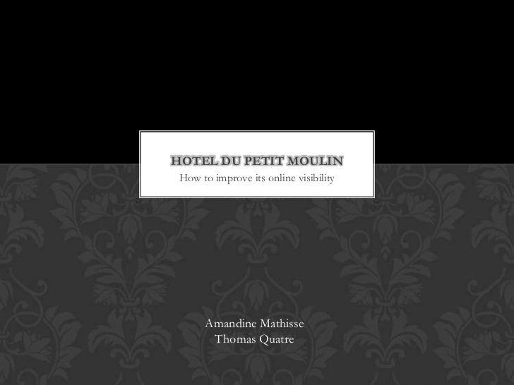 HOTEL DU PETIT MOULIN How to improve its online visibility      Amandine Mathisse       Thomas Quatre