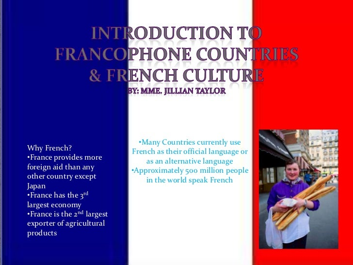 •Many Countries currently useWhy French?                  French as their official language or•France provides more       ...