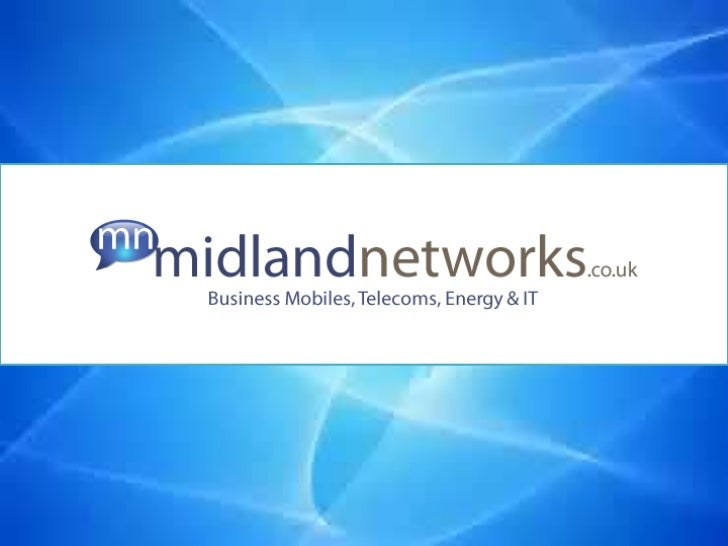 History of Midland Networks 2005 on•   Established 2005 as I.T Division of Midland Telecom    Group•   Focused on IT Suppo...