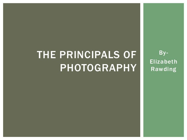 THE PRINCIPALS OF       By-                    Elizabeth    PHOTOGRAPHY     Rawding