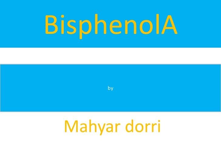 BisphenolA      by Mahyar dorri