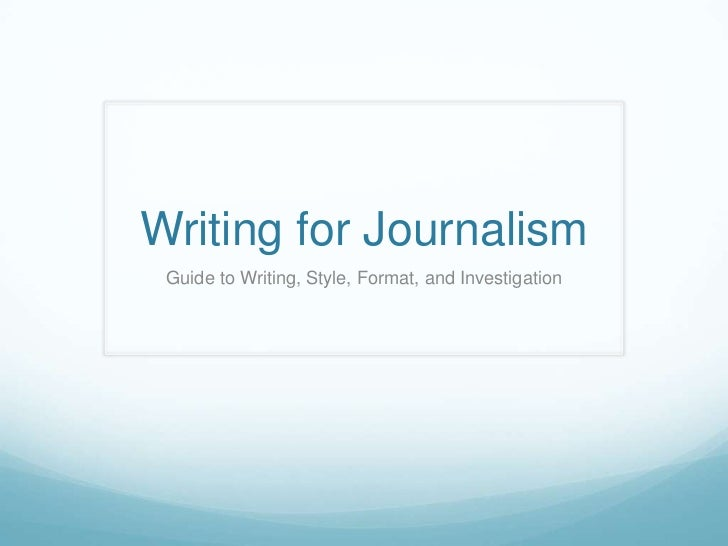 Writing for Journalism Guide to Writing, Style, Format, and Investigation
