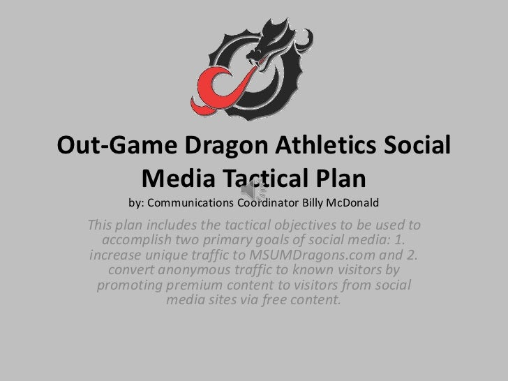Out-Game Dragon Athletics Social      Media Tactical Plan         by: Communications Coordinator Billy McDonald  This plan...