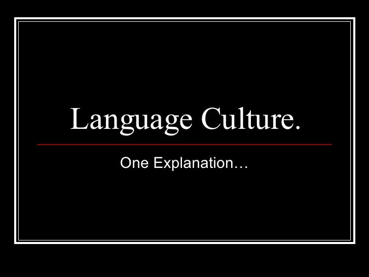 Language Culture. One Explanation…