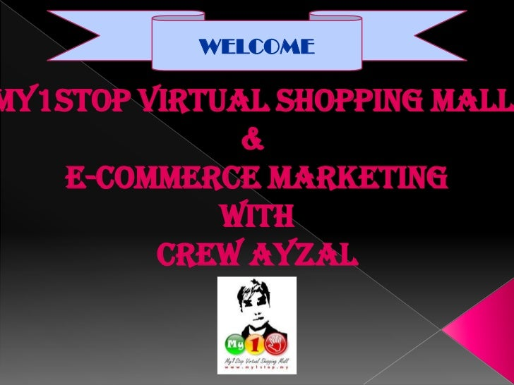 WELCOMEMy1Stop Virtual Shopping Mall              &    E-Commerce Marketing             With         Crew Ayzal