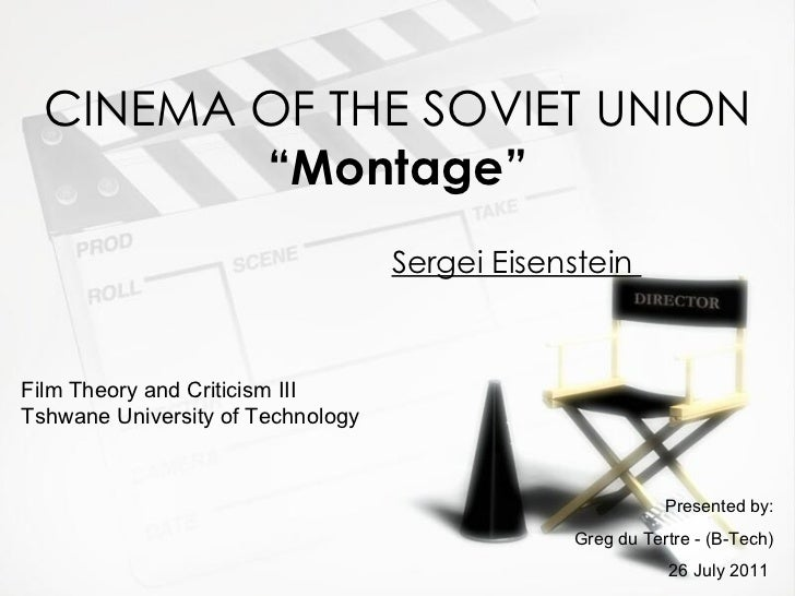 "CINEMA OF THE SOVIET UNION ""Montage"" Sergei Eisenstein  Film Theory and Criticism III  Tshwane University of Technology   ..."