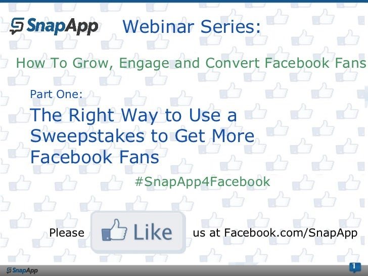 Webinar Series:                   95How To Grow, Engage and Convert Facebook Fans Part One: The Right Way to Use a Sweepst...