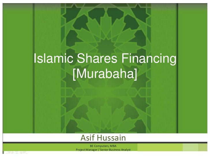 Islamic Shares Financing       [Murabaha]          Asif Hussain                 BE Computers, MBA       Project Manager / ...