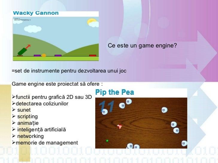 <ul><li>=set de instrumente pentru dezvoltarea unui joc  </li></ul><ul><li>Game engine este  proiectat să  ofere   : </li>...