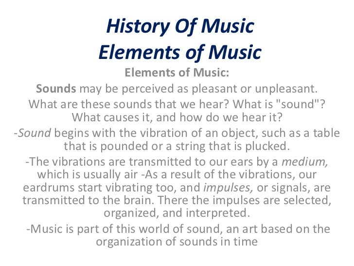 History Of Music                Elements of Music                       Elements of Music:     Sounds may be perceived as ...