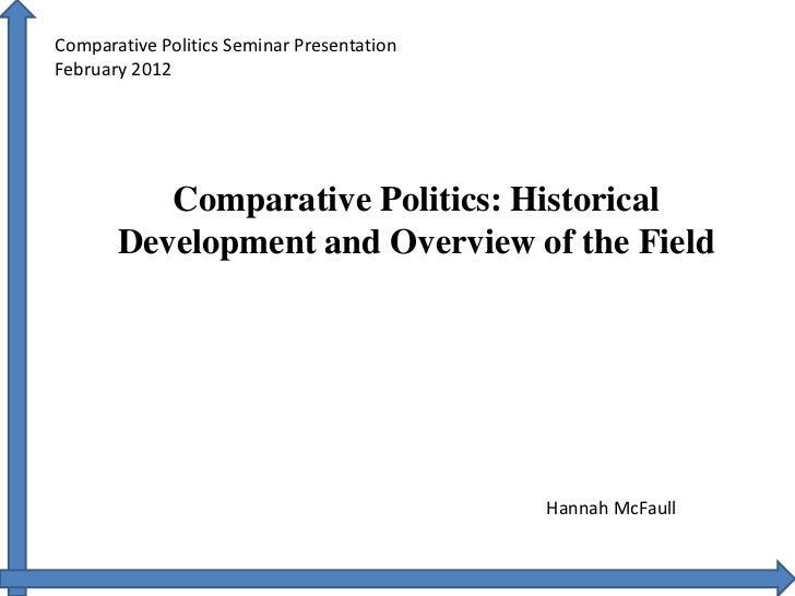 Comparative Politics Seminar PresentationFebruary 2012          Comparative Politics: Historical       Development and Ove...
