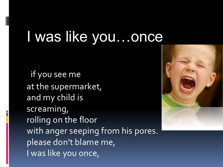 I was like you…once  if you see meat the supermarket,and my child isscreaming,rolling on the floorwith anger seeping from ...