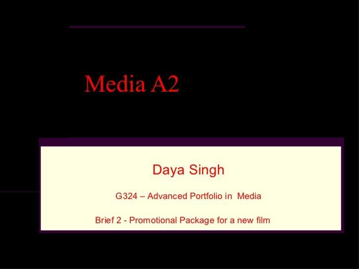 Media A2 Daya Singh Brief 2 - Promotional Package for a new film  G324 – Advanced Portfolio in  Media