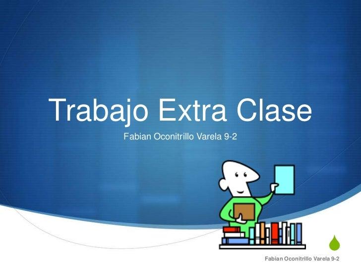 Trabajo Extra Clase     Fabian Oconitrillo Varela 9-2                                                             S       ...