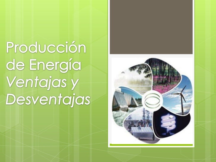 Ventajas y Desventajas de los Tipos de Energia