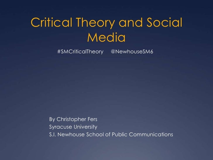 Critical Theory and Social           Media     #SMCriticalTheory   @NewhouseSM6   By Christopher Fers   Syracuse Universit...