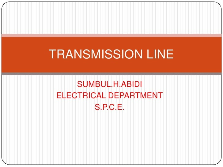 TRANSMISSION LINE     SUMBUL.H.ABIDI ELECTRICAL DEPARTMENT         S.P.C.E.
