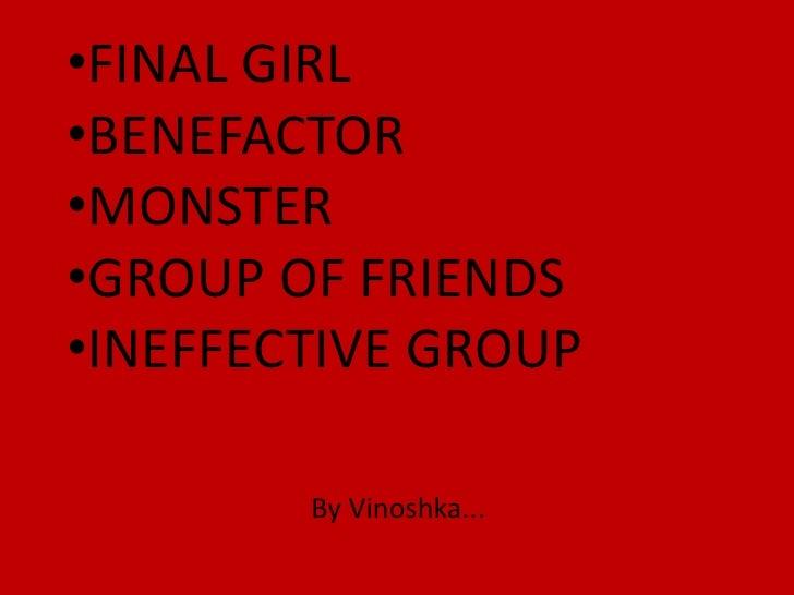 •FINAL GIRL•BENEFACTOR•MONSTER•GROUP OF FRIENDS•INEFFECTIVE GROUP        By Vinoshka...