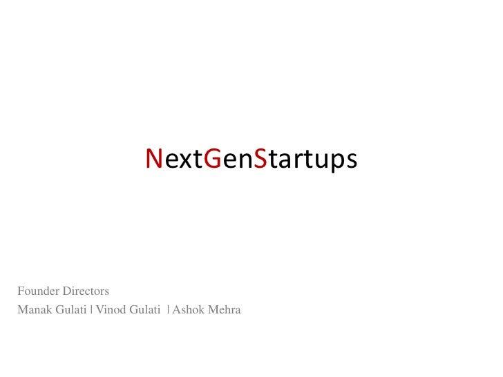 NextGenStartupsFounder DirectorsManak Gulati   Vinod Gulati   Ashok Mehra