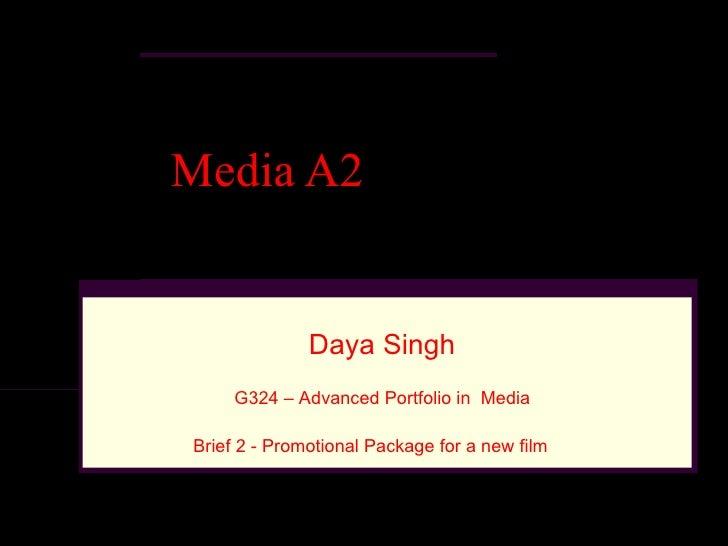 Media A2              Daya Singh     G324 – Advanced Portfolio in MediaBrief 2 - Promotional Package for a new film