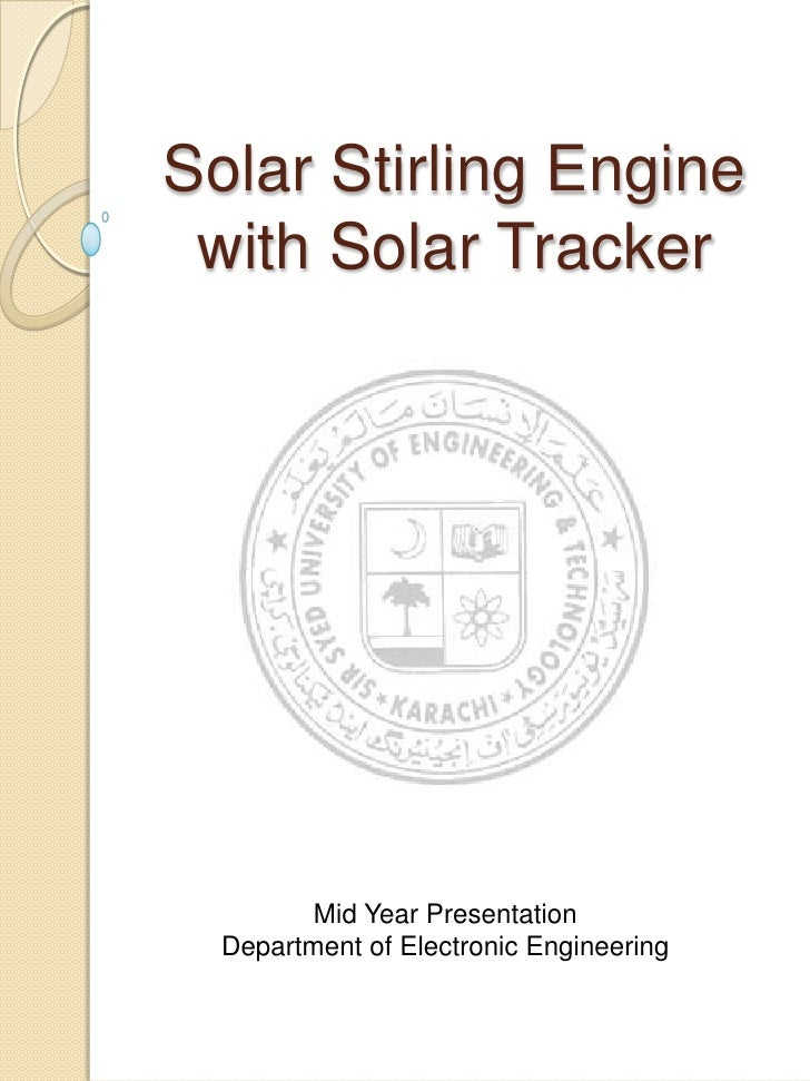 Solar Stirling Engine with Solar Tracker         Mid Year Presentation  Department of Electronic Engineering