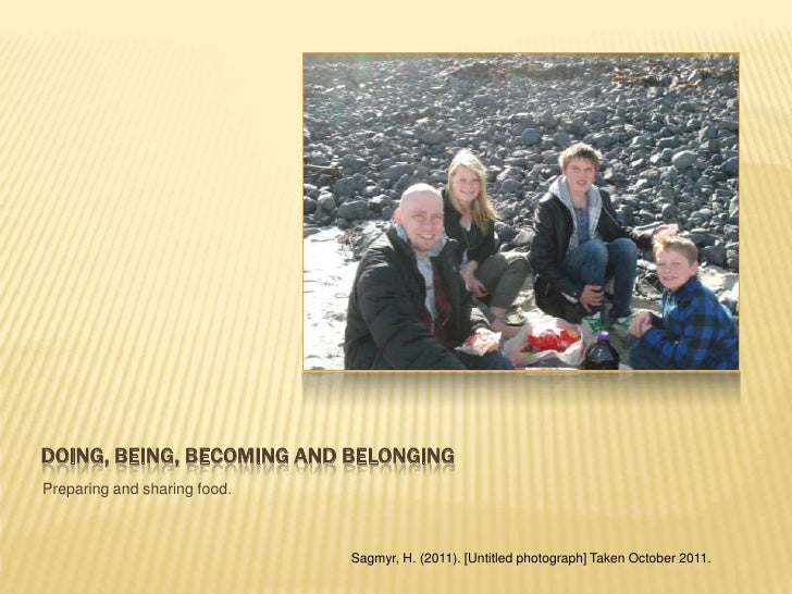 DOING, BEING, BECOMING AND BELONGINGPreparing and sharing food.                              Sagmyr, H. (2011). [Untitled ...