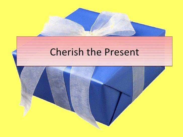 Cherish the Present