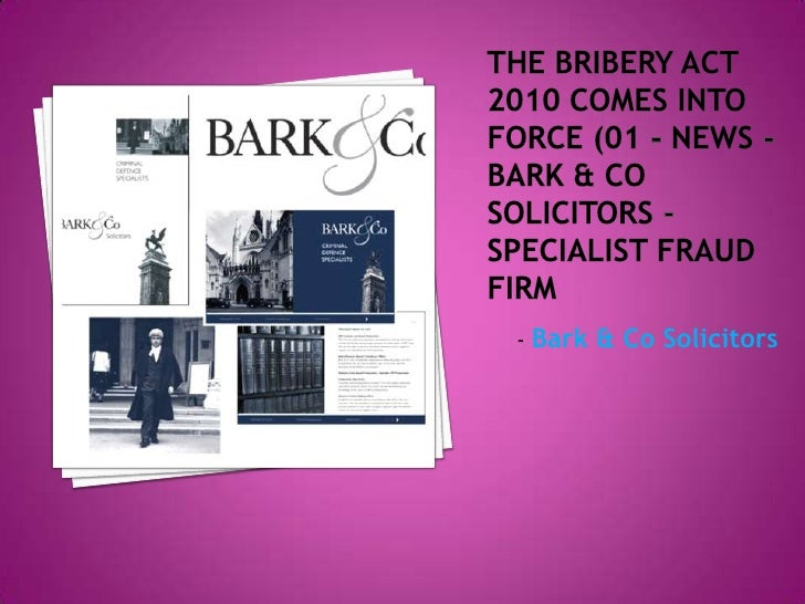 The Bribery Act 2010 comes into force Bark & Co Solicitors - Specialist Fraud Firm